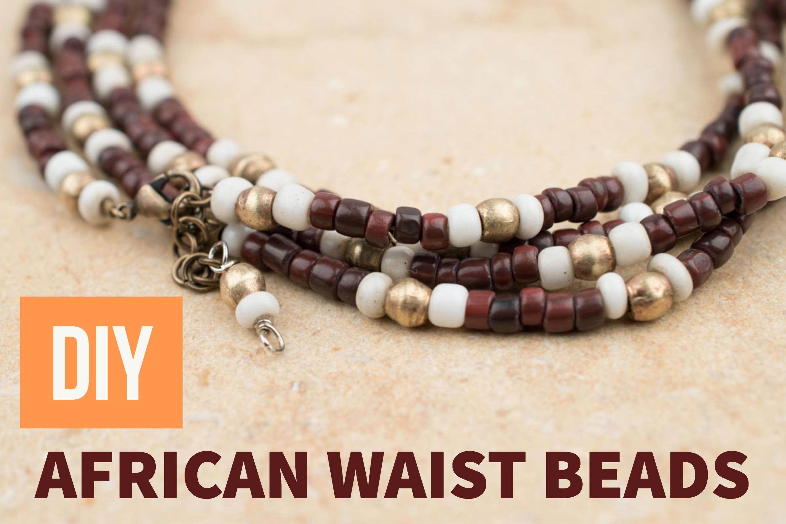 How to Make African Waist Beads